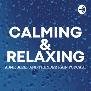 Sleep Calming and Relaxing ASMR Thunder Rain Podcast for Studying, Meditation and Focus by Sleep, Calming and Relaxing Podcast