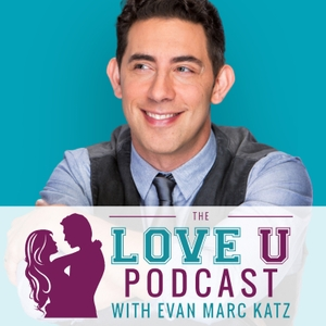 The Love U Podcast with Evan Marc Katz by Evan Marc Katz