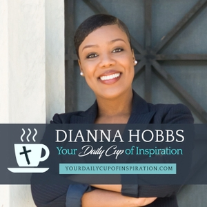 Your Daily Cup of Inspiration with Dianna Hobbs by Dianna Hobbs