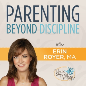 Parenting Beyond Discipline by Erin Royer-Asrilant - LA's Parenting and Child Development Expert