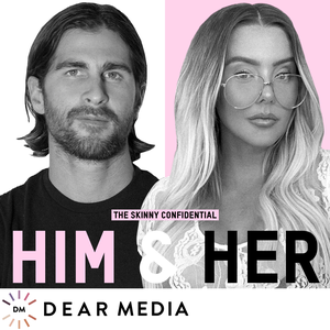 The Skinny Confidential Him & Her Podcast by Lauryn Evarts & Michael Bosstick / Dear Media