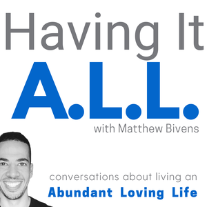 Having It ALL: Conversations about living an Abundant Loving Life by Matthew Bivens