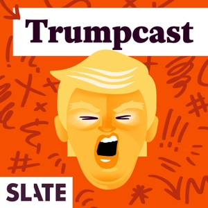 Trumpcast by Slate Podcasts