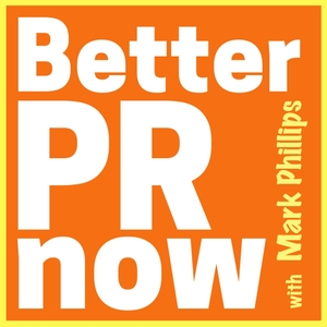 Better PR Now with Mark Phillips by Mark Russell Phillips