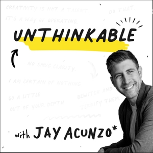 Unthinkable with Jay Acunzo by Jay Acunzo