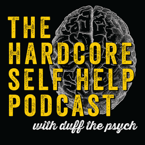 The Hardcore Self Help Podcast with Duff the Psych by The Hardcore Self Help Podcast