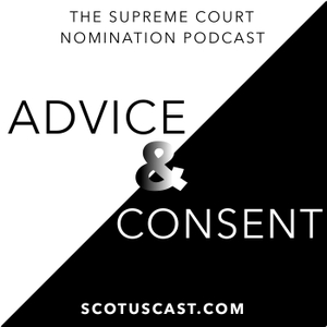 Advice & Consent: The Supreme Court Nomination Podcast by Advice & Consent