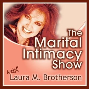 The Marital Intimacy Show by Laura M. Brotherson, LMFT, CST