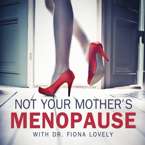 Not Your Mother's Menopause with Dr. Fiona Lovely by Discussions on women's health, the peaceful passage of menopause, peri-menopause and hormonal balance for all women.