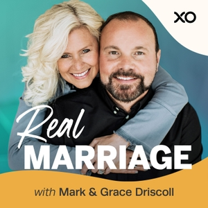Real Marriage with Mark & Grace Driscoll by XO Podcast Network, Mark Driscoll, Grace Driscoll