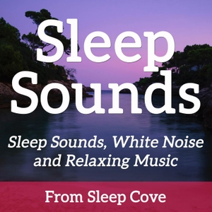 Sleep Sounds - White Noise & Sleep Music from Sleep Cove by Christopher Fitton