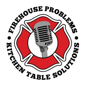 Firehouse Problems Kitchen Table Solutions Podcast by StrongWorks Productions