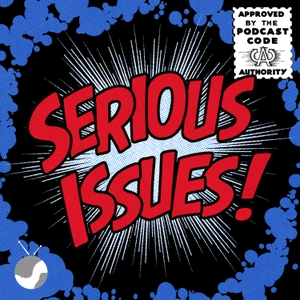 Serious Issues: A Comic Book Podcast