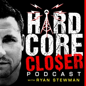 The Hardcore Closer Podcast by Ryan Stewman