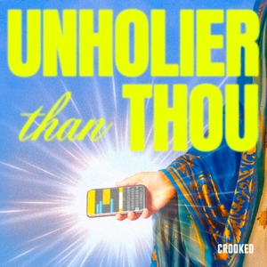 Unholier Than Thou by Crooked Media