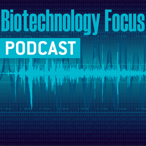 Biotechnology Focus Podcast by Biotechnology Focus