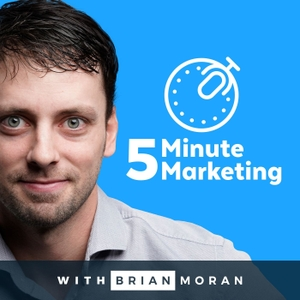 5 Minute Marketing with Brian Moran by Brian Moran, Marketing Expert and Co-Founder of SamCart