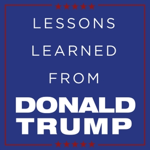 Lessons Learned From Donald Trump by Steve Sipress