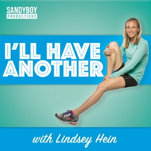 I'll Have Another with Lindsey Hein Podcast by Lindsey Hein: Women's Lifestyle and Running