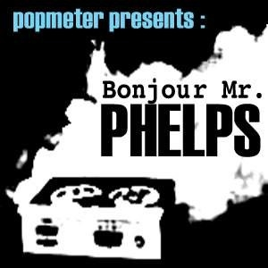 Bonjour Mr Phelps by Popmeter