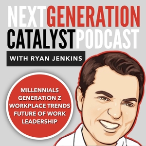 Next Generation Catalyst Podcast: Millennials / Generation Z / Workplace Trends / Leadership by Ryan Jenkins: Millennial & Generation Z Speaker, Generations Expert, and Au