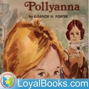 Pollyanna by Eleanor H. Porter by Loyal Books