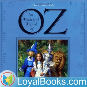 The Wonderful Wizard of Oz by L. Frank Baum by Loyal Books