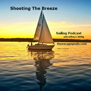 The Shooting The Breeze Sailing Podcast by Jeffrey S. Wettig