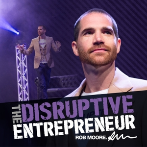 The Disruptive Entrepreneur by Rob Moore