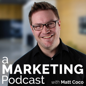 A Marketing Podcast with Matt Coco by Matt Coco: Marketing Strategy Advocate, Digital Marketing Professional, Founder and Online Business Owner