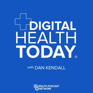 Digital Health Today by Dan Kendall / Part of the Health Podcast Network