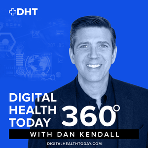 Digital Health Today 360 with Dan Kendall by Dan Kendall / Part of the Health Podcast Network