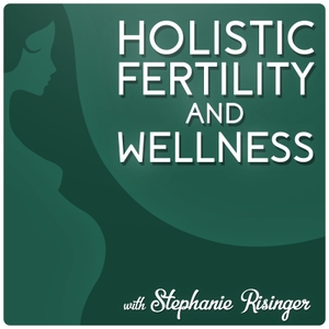 Holistic Fertility and Wellness Podcast by Holistic Fertility and Wellness Podcast