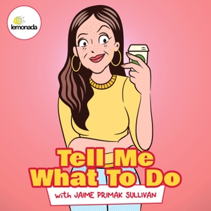 Tell Me What to Do with Jaime Primak Sullivan by Lemonada Media