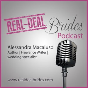 Real-Deal Brides Podcast by Alessandra Macaluso: Author, Blogger, Wedding Planning Specialist
