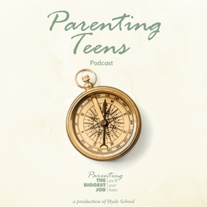 Parenting Teens: The Biggest Job We'll Ever Have Podcast by Hyde School