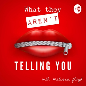 What They AREN'T Telling You by Melissa Floyd