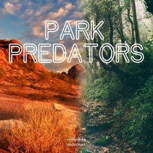 Park Predators by audiochuck