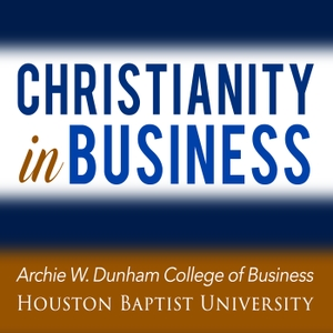 Christianity in Business by Center for Christianity in Business at Houston Baptist University