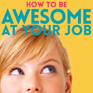 How to Be Awesome at Your Job: A Podcast for People who Love Learning Improvement Tools for Happier Work, Career & Achieving by Pete Mockaitis