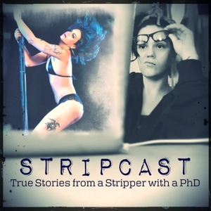 Stripcast: True Stories from a Stripper with a PhD