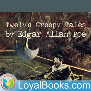 12 Creepy Tales by Edgar Allan Poe by Loyal Books