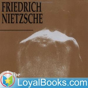 The Antichrist by Friedrich Nietzsche by Loyal Books
