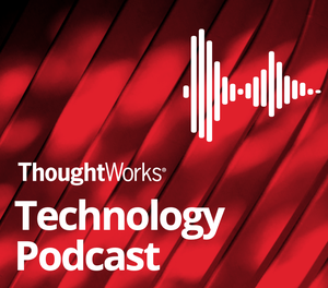 ThoughtWorks Technology Podcast by ThoughtWorks