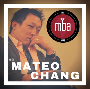 The MBA Wire with Mateo Chang by Mateo Chang: Entrepreneur   MBA Admissions, Business, and Interview Coach