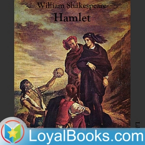 The Tragedy of Hamlet by William Shakespeare by Loyal Books