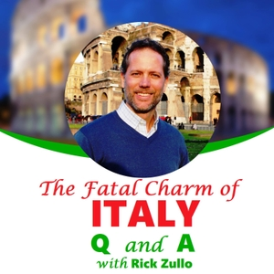 The Fatal Charm of Italy: A Question and Answer Podcast with Rick Zullo by Rick Zullo: American Expat in Rome