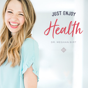 Just Enjoy Health with Dr. Meghan Birt by Dr. Meghan Birt: Chiropractor | Health coach | Real Foodie | Blogger