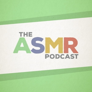 The ASMR Podcast by various ASMRtists