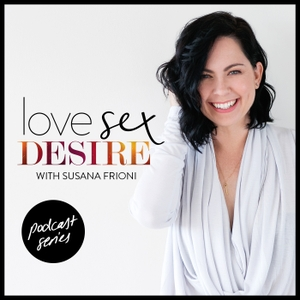 LOVE SEX DESIRE with Susana Frioni by Susana Frioni